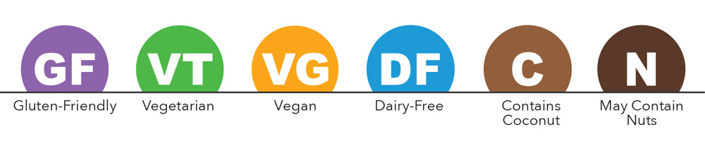 GF= Gluten-friendly, VT= Vegetarian, VG= Vegan, DF= Dairy-Free, C= Contains Coconut, N= May Contain Nuts