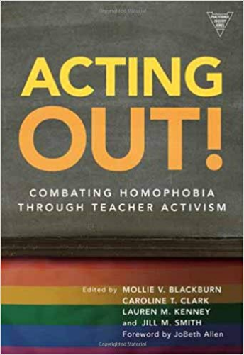 Acting Out! Combating Homophobia Through Teacher Activism